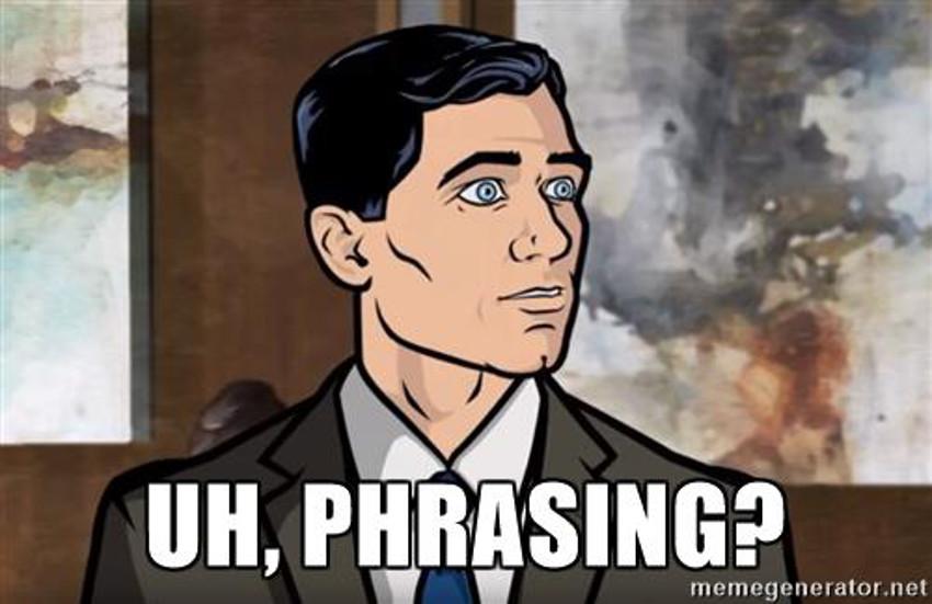 Phrasing?
