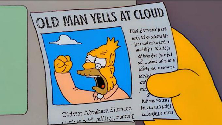 Old man yells at cloud.