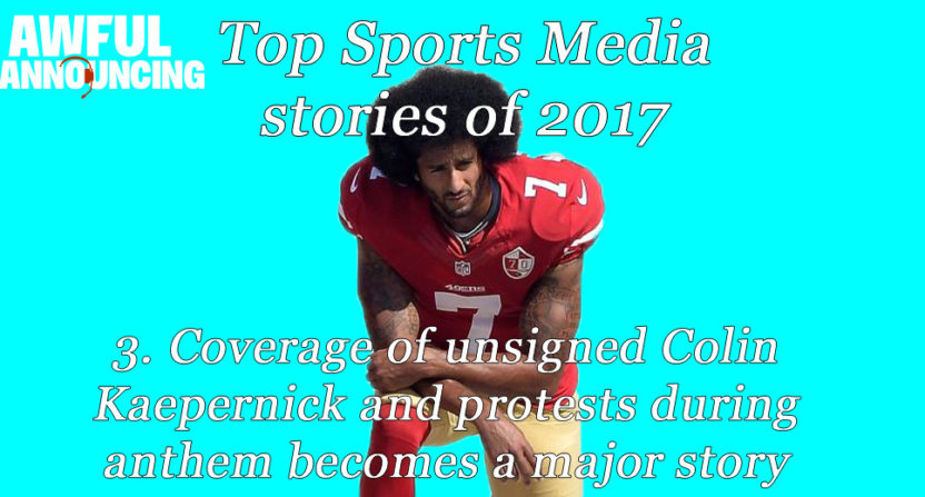 Coverage of Kaepernick and protests during the anthem was a huge sports media story in 2017.