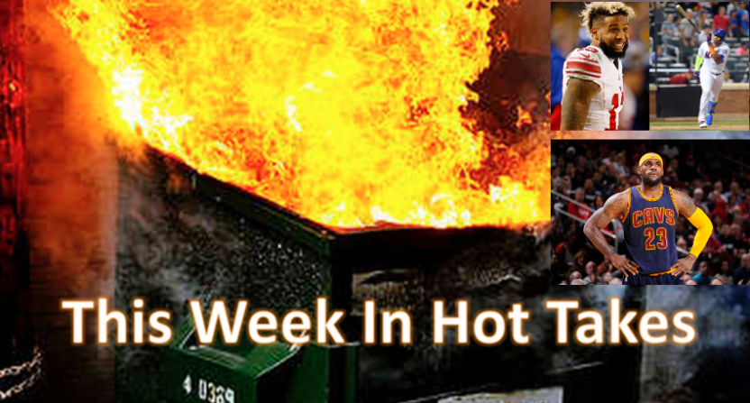 The hot takes from March 9-15 covered LeBron, Cespedes and OBJ.
