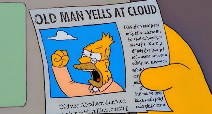 Old man yells at cloud.