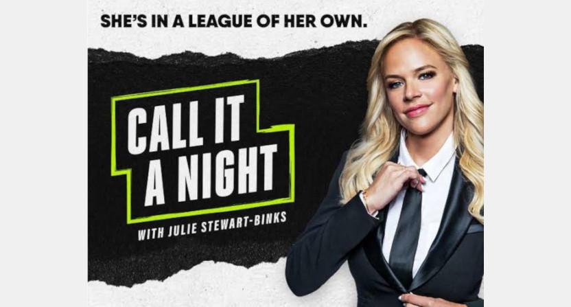 Julie Stewart-Binks is hosting Call It a Night on fubo Sports Network.